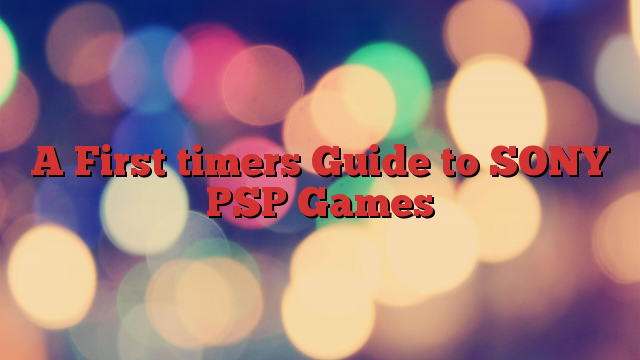 A First timers Guide to SONY PSP Games