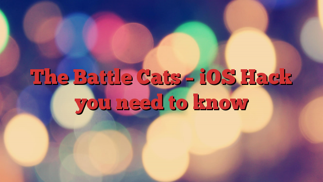 The Battle Cats – iOS Hack you need to know